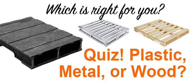 Are Plastic Pallets, Metal, or Wood best for you? Take our pallet Quiz!