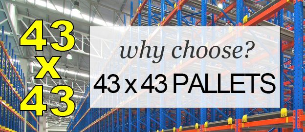 Why Choose 43 x 43 Pallet Size